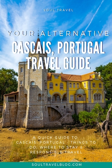 An Alternative Guide to Travel in Cascais, Portugal - things to do in Cascais, where to stay, responsible travel and much more!